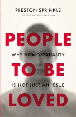 People to Be Loved: Why Homosexuality Is Not Just an Issue  -     By: Preston Sprinkle