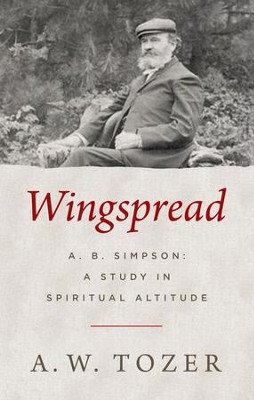 Wingspread: A. B. Simpson: A Study in Spiritual Altitude / New edition - eBook  -     By: A.W. Tozer