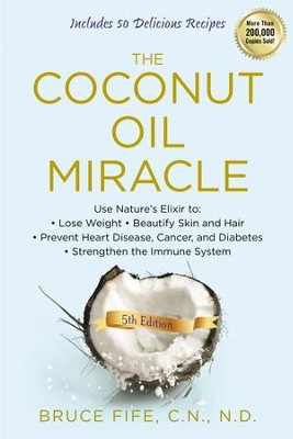 The Coconut Oil Miracle, 5th Edition - eBook  -     By: Bruce Fife