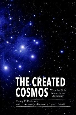 Created Cosmos: What the Bible Reveals About Astronomy  -     By: Danny Faulkner