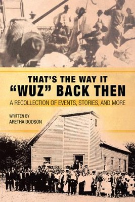 Thats the Way It Wuz Back Then: A Recollection of Events, Stories, and More - eBook  -     By: Aretha Dodson