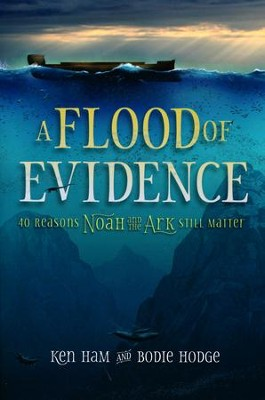 Flood of Evidence: 40 Reasons Noah and the Ark Still Matter  -     By: Ken Ham, Bodie Hodge