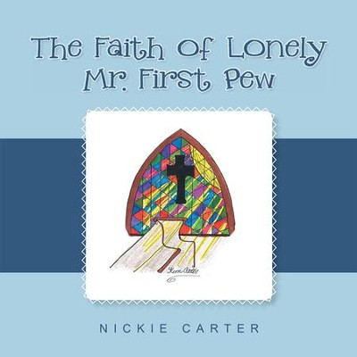 The Faith of Lonely Mr. First Pew - eBook  -     By: Nickie Carter