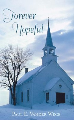 Forever Hopeful - eBook  -     By: Paul Vander Wege