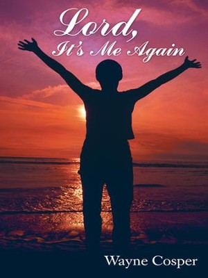 Lord, Its Me Again - eBook  -     By: Wayne Cosper