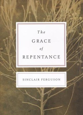 The Grace of Repentance  -     By: Sinclair Ferguson