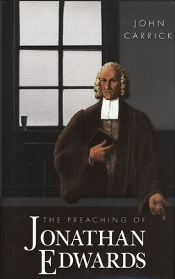 The Preaching of Jonathan Edwards  -     By: John Carrick