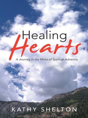 Healing Hearts: A Journey in the Midst of Spiritual Adversity - eBook  -     By: Kathy Shelton