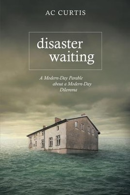Disaster Waiting: A Modern Day Parable about a Modern Day Dilemma - eBook  -     By: A.C. Curtis