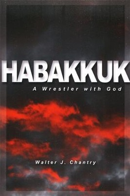 Habbakuk: A Wrestler with God  -     By: Walter Chantry