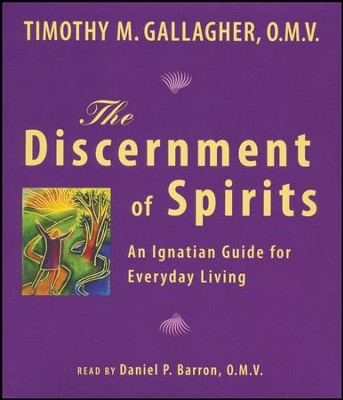 The Discernment of Spirits: An Ignatian Guide for Everyday Living - unabridged audio book on CD  -     By: Timothy Gallagher O.M.V.