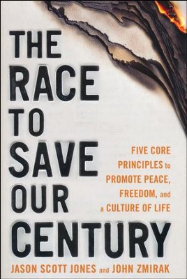 The Race to Save our Century: Five Core Principles to Promote  Peace, Freedom, and a Culture of Life  -     By: Jason Jones, John Zmirik