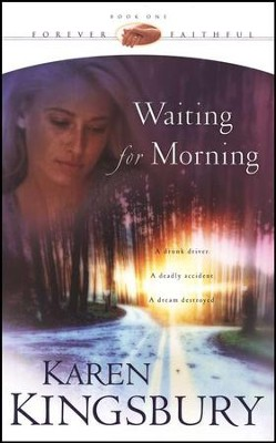 Waiting for Morning, Forever Faithful Series #1   -     By: Karen Kingsbury