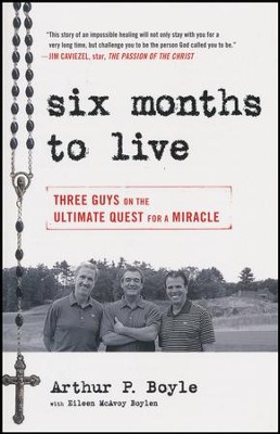 Six Months to Live: Three Guys on the Ultimate Quest for a Miracle  -