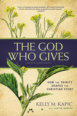 The God Who Gives: How the Trinity Shapes the Christian Story  -     By: Kelly M. Kapic