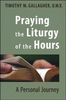 Praying the Liturgy of the Hours  -     By: Timothy M. Gallagher O.M.V.