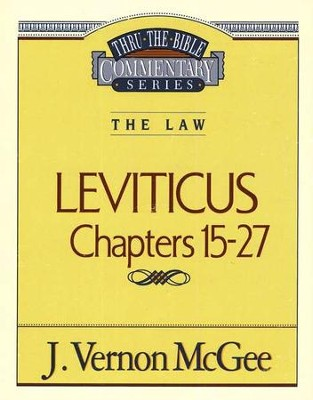 Leviticus Chapters 15-27: Thru the Bible Commentary Series   -     By: J. Vernon McGee