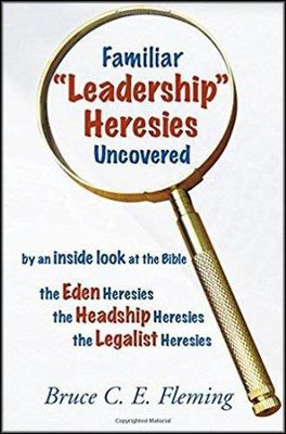 Familiar &#034Leadership&#034 Heresies Uncovered  -     By: Bruce C.E. Fleming