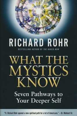 What the Mystics Know: Seven Pathways to Your Deeper Self  -     By: Richard Rohr