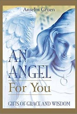 An Angel for You: Gifts of Grace and Wisdom  -     By: Anselm Gruen