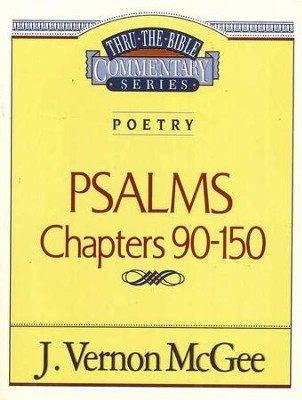 Psalms Chapters 90-150: Thru the Bible Commentary Series   -     By: J. Vernon McGee