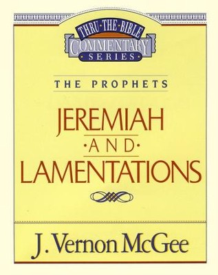 Jeremiah & Lamentations: Thru the Bible Commentary Series   -     By: J. Vernon McGee