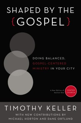 Shaped by the Gospel: Doing Balanced, Gospel-Centered Ministry in Your City  -     By: Timothy Keller