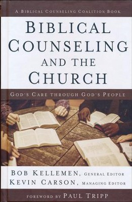 Biblical Counseling and the Church: God's Care Through God's People  -     Edited By: Bob Kellermen, Kevin Carson