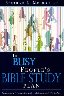 The Busy People's Bible Study Plan: Strategies for Personal Time with God Amidst Life's Hectic Pace  -     By: Dr. Bertram L. Melbourne