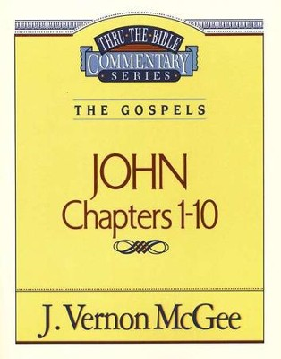 John Chapters 1-10: Thru the Bible Commentary Series   -     By: J. Vernon McGee