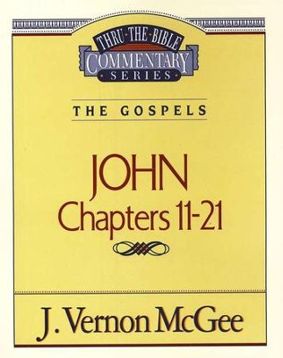 John Chapters 11 21 Thru The Bible Commentary Series
