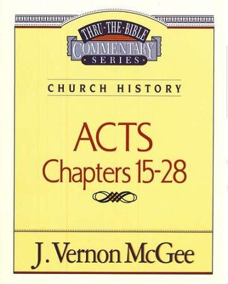 Acts Chapters 15- 28: Thru the Bible Commentary Series   -     By: J. Vernon McGee
