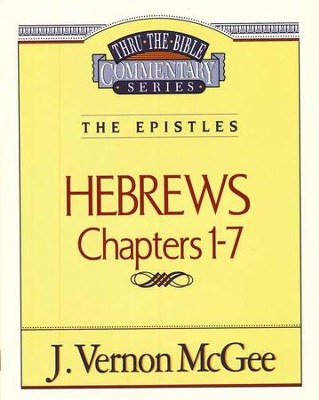Hebrews Chapters 1-7: Thru the Bible Commentary Series   -     By: J. Vernon McGee