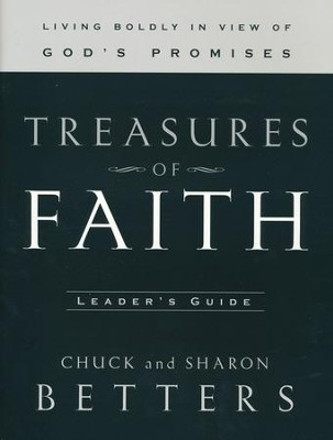 Treasures of Faith: Living Boldly in View of God's Promises, Leader's Guide   -     By: Chuck Betters, Sharon Betters