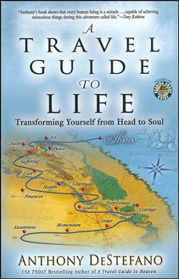 A Travel Guide To Life: Transforming Yourself From Head To Soul  -     By: Anthony DeStefano