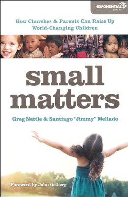 Small Matters: How Churches and Parents Can Raise Up World-Changing Children  -     By: Greg Nettle, Santiago Heriberto Mellado