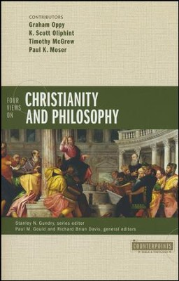 Four Views on Christianity and Philosophy   -     By: Graham Oppy, K. Scott Oliphint, Timothy McGrew