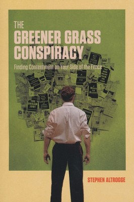 The Greener Grass Conspiracy: Finding Contentment on Your Side of the Fence  -     By: Stephen Altrogge