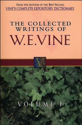 Collected Writings of W. E. Vine Volume 1  -     By: William Vine