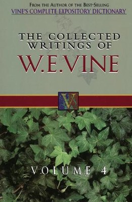 Collected Writings of W. E. Vine Volume 4  -     By: William Vine