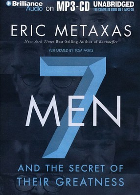 Seven Men: And the Secret of Their Greatness Unabridged Audiobook on MP3  -     Narrated By: Tom Parks     By: Eric Metaxas