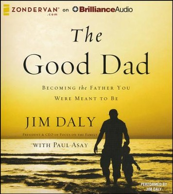 The Good Dad: Becoming the Father You Were Meant to Be - unabridged audiobook on CD  -     Narrated By: Jim Daly     By: Jim Daly, Paul Asay