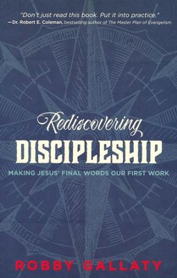 Rediscovering Discipleship: Making Jesus' Final Words Our First Work  -     By: Robby F. Gallaty