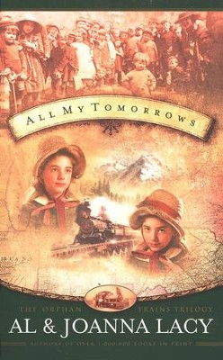 All My Tomorrows, Orphan Trains Trilogy #2   -     By: Al Lacy, JoAnna Lacy
