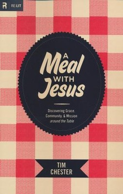 A Meal with Jesus: Discovering Grace, Community, and Mission around the Table  -     By: Tim Chester