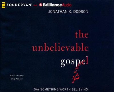 The Unbelievable Gospel: Say Something Worth Believing -unabridged audiobook on CD  -     Narrated By: Chip Arnold     By: Jonathan K. Dodson