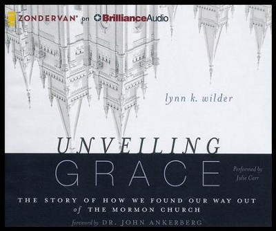 Unveiling Grace: The Story of How We Found Our Way Out of the Mormon Church - unabridged audiobook on CD  -     Narrated By: Julie Carr     By: Lynn Wilder