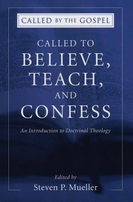 Called to Believe, Teach, and Confess: An Introduction to Doctrinal Theology  -     Edited By: Steven P. Mueller     By: Steven Mueller(Ed.)