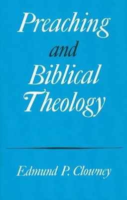 Preaching and Biblical Theology   -     By: Edmund Clowney