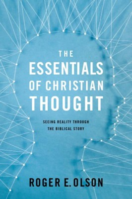The Essentials of Christian Thought: Seeing Reality Through the Biblical Story  -     By: Roger E. Olson